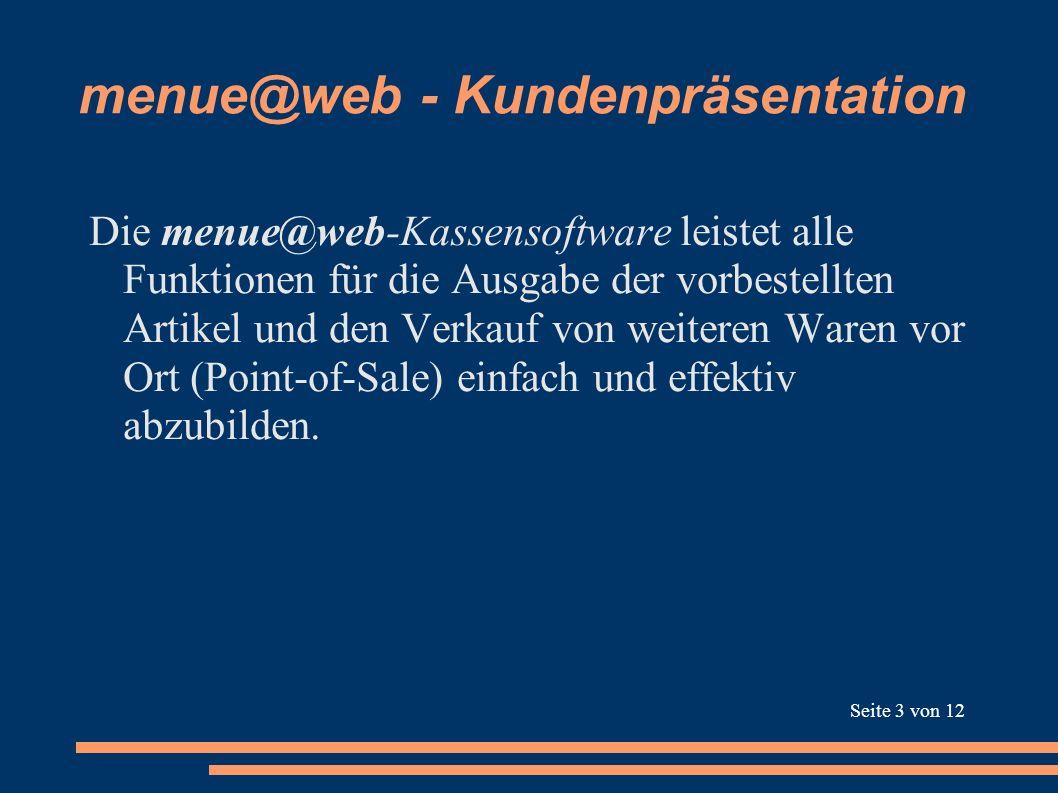 menue@web - Kundenpräsentation Die menue@web-Kassensoftware leistet alle Funktionen für die Ausgabe der vorbestellten Artikel und den Verkauf von weit