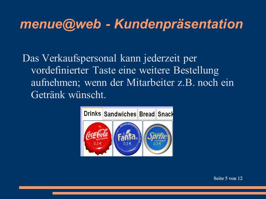 menue@web - Kundenpräsentation Das Verkaufspersonal kann jederzeit per vordefinierter Taste eine weitere Bestellung aufnehmen; wenn der Mitarbeiter z.