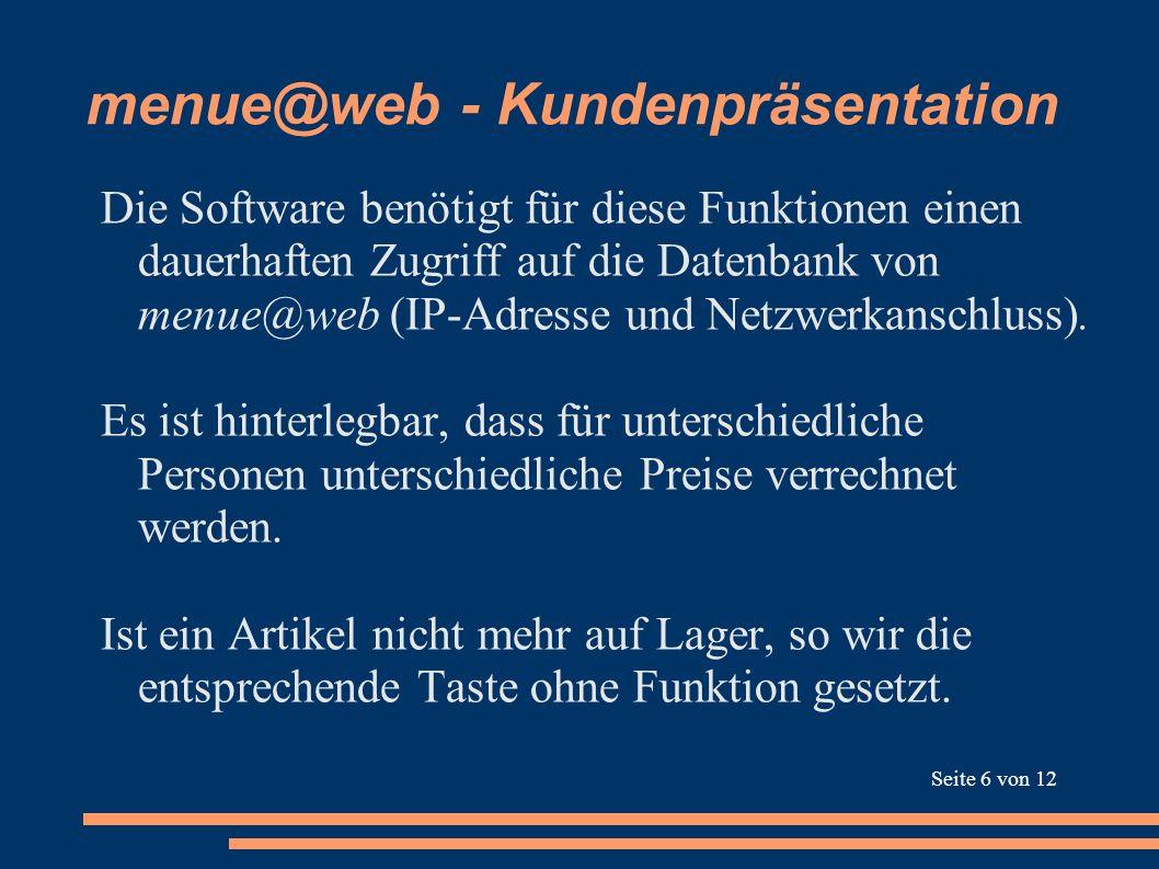 menue@web - Kundenpräsentation Die Software benötigt für diese Funktionen einen dauerhaften Zugriff auf die Datenbank von menue@web (IP-Adresse und Ne
