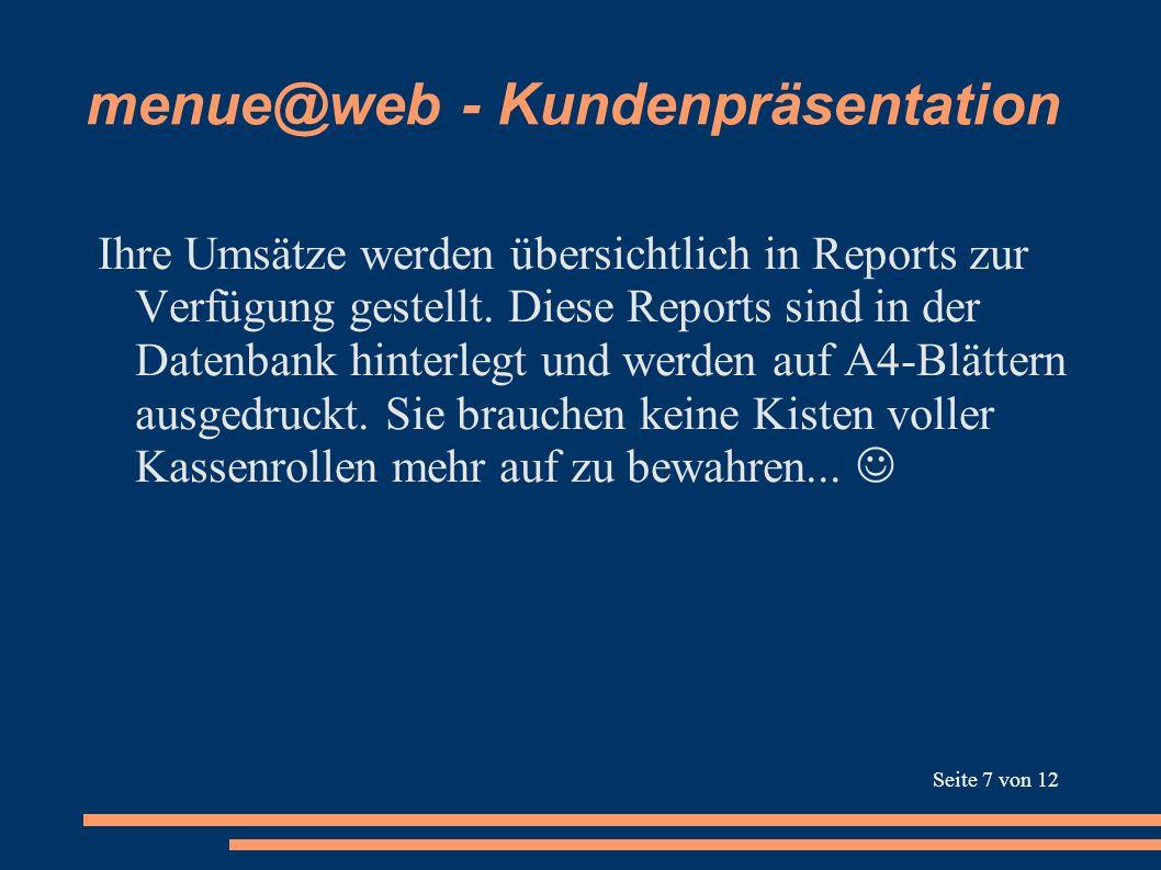 menue@web - Kundenpräsentation Ihre Umsätze werden übersichtlich in Reports zur Verfügung gestellt. Diese Reports sind in der Datenbank hinterlegt und
