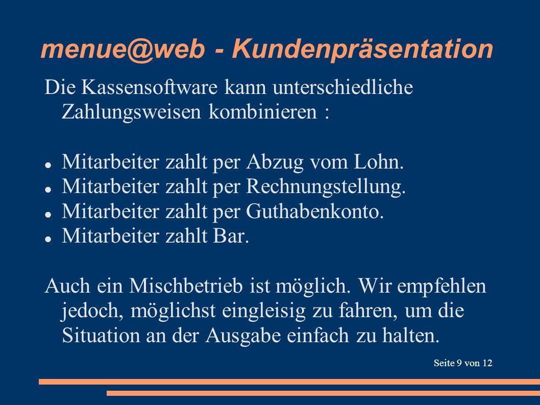menue@web - Kundenpräsentation Die Kassensoftware kann unterschiedliche Zahlungsweisen kombinieren : Mitarbeiter zahlt per Abzug vom Lohn. Mitarbeiter