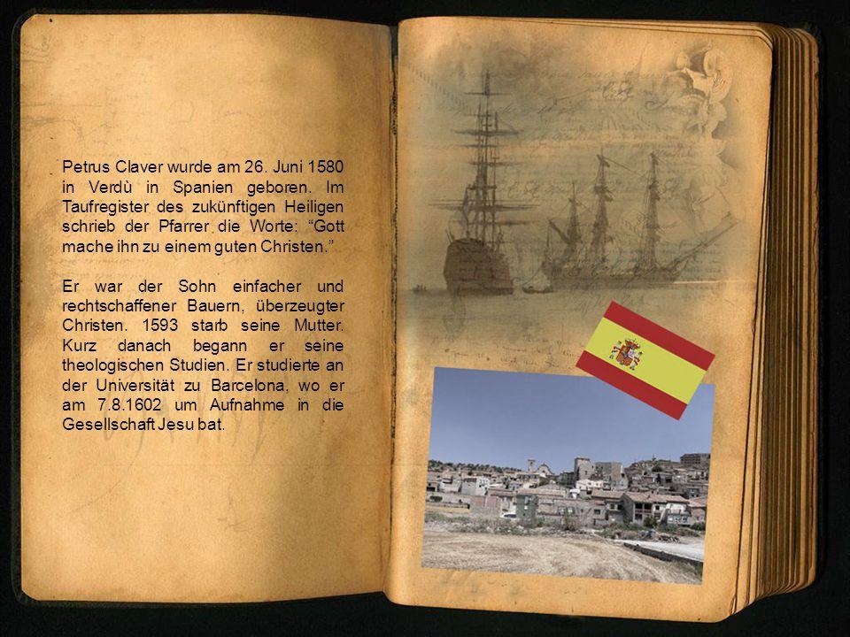 Petrus Claver wurde am 26. Juni 1580 in Verdù in Spanien geboren. Im Taufregister des zukünftigen Heiligen schrieb der Pfarrer die Worte: Gott mache i