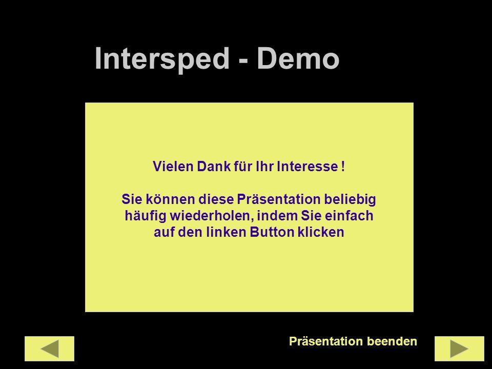 Intersped - Demo Vielen Dank für Ihr Interesse ! Sie können diese Präsentation beliebig häufig wiederholen, indem Sie einfach auf den linken Button kl