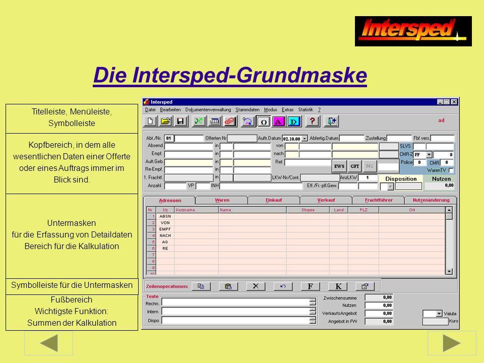 Die Intersped-Grundmaske Titelleiste, Menüleiste, Symbolleiste Kopfbereich, in dem alle wesentlichen Daten einer Offerte oder eines Auftrags immer im