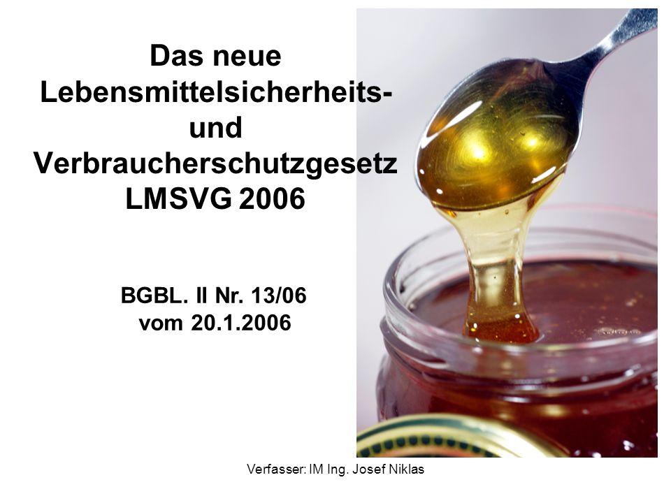 Verfasser: IM Ing. Josef Niklas BGBL. II Nr. 13/06 vom 20.1.2006 Das neue Lebensmittelsicherheits- und Verbraucherschutzgesetz LMSVG 2006