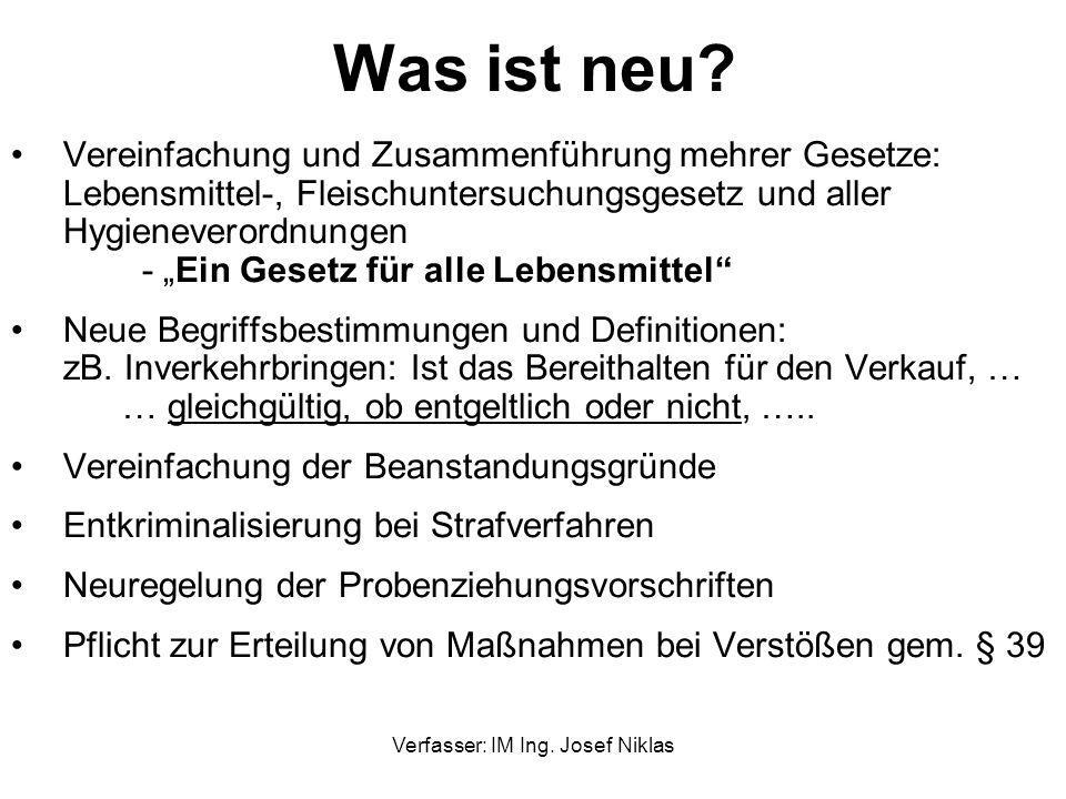 Verfasser: IM Ing. Josef Niklas Was ist neu? Vereinfachung und Zusammenführung mehrer Gesetze: Lebensmittel-, Fleischuntersuchungsgesetz und aller Hyg