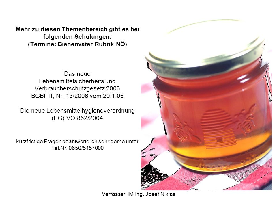 Verfasser: IM Ing. Josef Niklas Mehr zu diesen Themenbereich gibt es bei folgenden Schulungen: (Termine: Bienenvater Rubrik NÖ) Das neue Lebensmittels