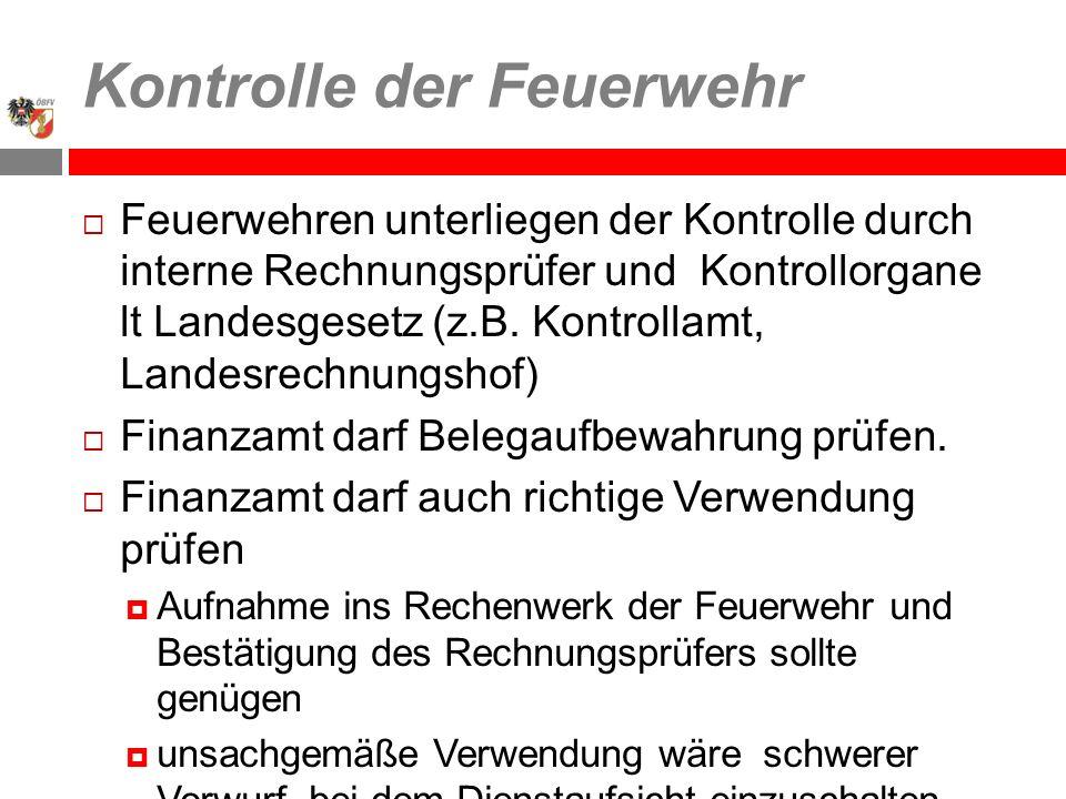Kontrolle der Feuerwehr Feuerwehren unterliegen der Kontrolle durch interne Rechnungsprüfer und Kontrollorgane lt Landesgesetz (z.B. Kontrollamt, Land