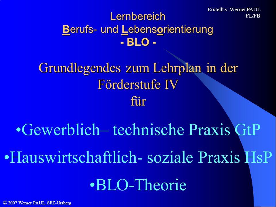 Lernbereich Berufs- und Lebensorientierung - BLO - Gewerblich– technische Praxis GtP Grundlegendes zum Lehrplan in der Förderstufe IV für Hauswirtscha