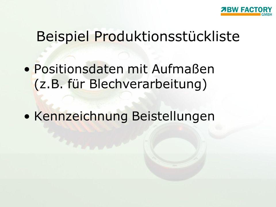 Beispiel Produktionsstückliste Positionsdaten mit Aufmaßen (z.B. für Blechverarbeitung) Kennzeichnung Beistellungen