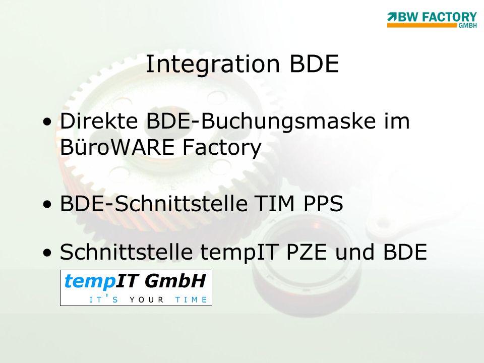 Integration BDE Direkte BDE-Buchungsmaske im BüroWARE Factory BDE-Schnittstelle TIM PPS Schnittstelle tempIT PZE und BDE