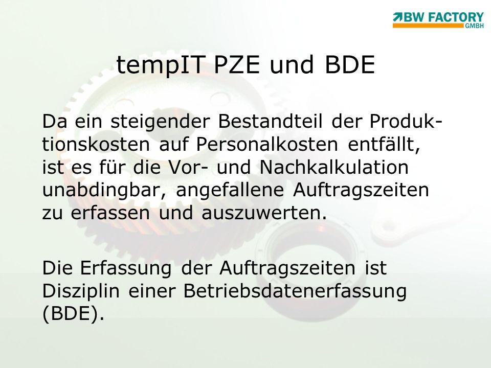 tempIT PZE und BDE Da ein steigender Bestandteil der Produk- tionskosten auf Personalkosten entfällt, ist es für die Vor- und Nachkalkulation unabding