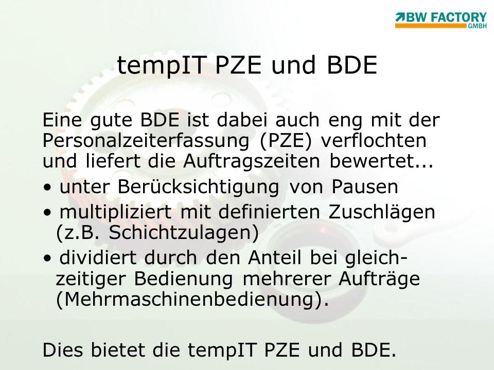 tempIT PZE und BDE Eine gute BDE ist dabei auch eng mit der Personalzeiterfassung (PZE) verflochten und liefert die Auftragszeiten bewertet... unter B