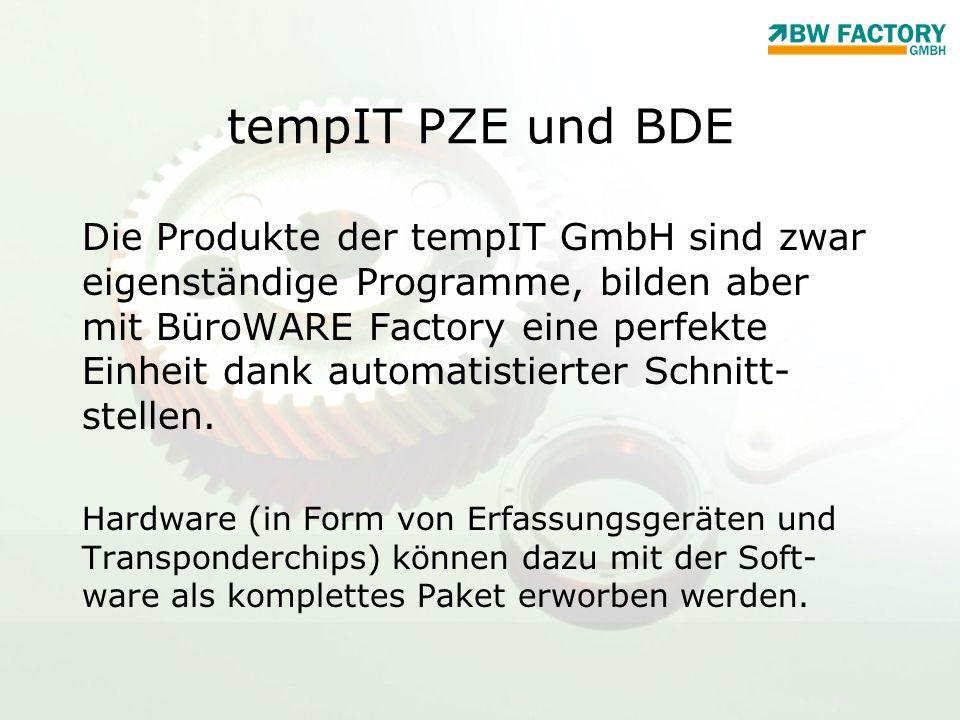 tempIT PZE und BDE Die Produkte der tempIT GmbH sind zwar eigenständige Programme, bilden aber mit BüroWARE Factory eine perfekte Einheit dank automat