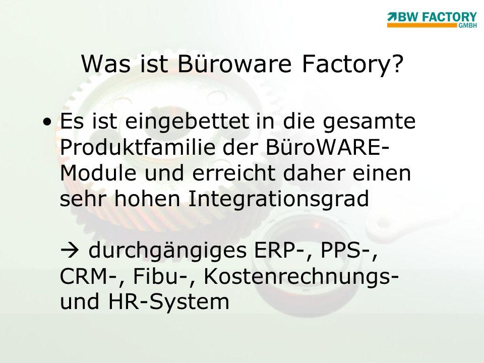 Was ist Büroware Factory? Es ist eingebettet in die gesamte Produktfamilie der BüroWARE- Module und erreicht daher einen sehr hohen Integrationsgrad d