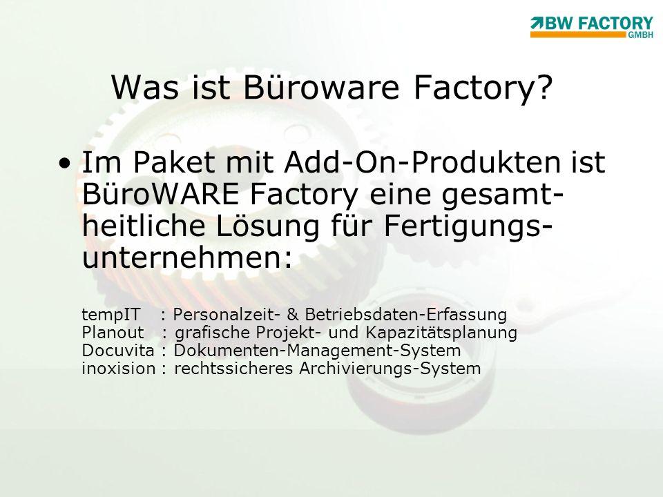 Was ist Büroware Factory? Im Paket mit Add-On-Produkten ist BüroWARE Factory eine gesamt- heitliche Lösung für Fertigungs- unternehmen: tempIT : Perso
