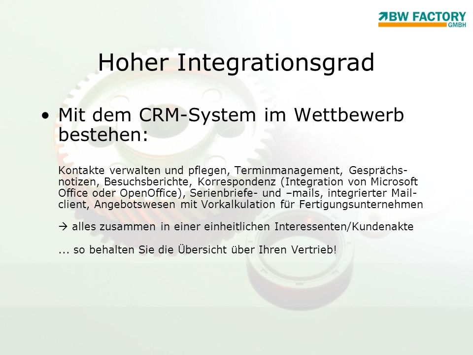 Hoher Integrationsgrad Mit dem CRM-System im Wettbewerb bestehen: Kontakte verwalten und pflegen, Terminmanagement, Gesprächs- notizen, Besuchsbericht