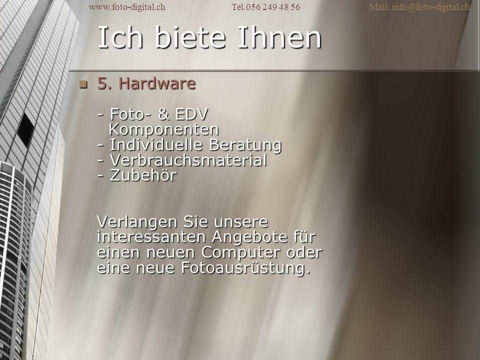 Ich biete Ihnen 5. Hardware - Foto- & EDV Komponenten - Individuelle Beratung - Verbrauchsmaterial - Zubehör Verlangen Sie unsere interessanten Angebo