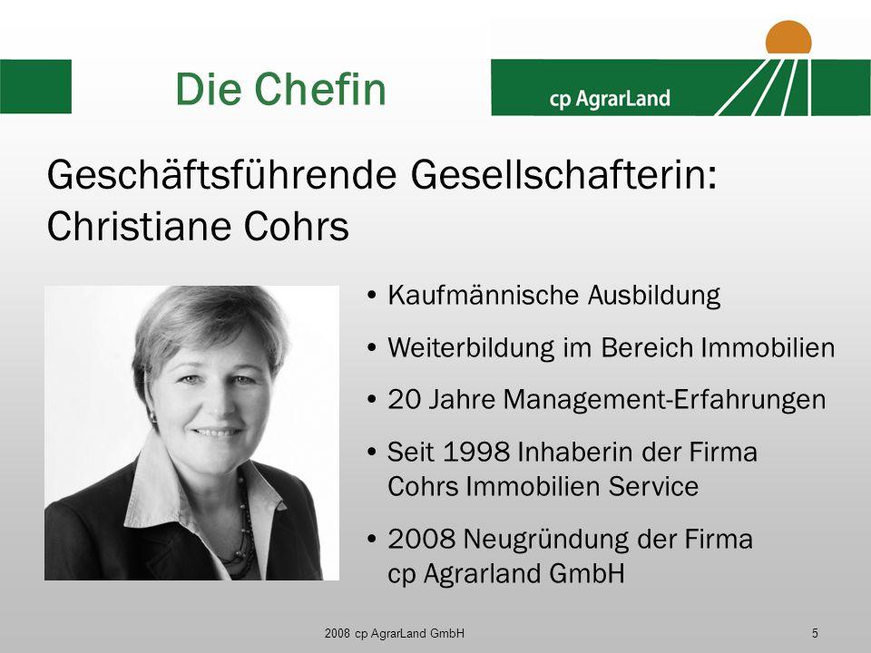 2008 cp AgrarLand GmbH5 Die Chefin Kaufmännische Ausbildung Weiterbildung im Bereich Immobilien 20 Jahre Management-Erfahrungen Seit 1998 Inhaberin de