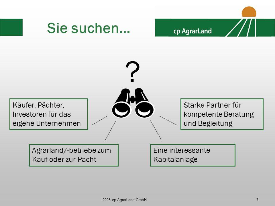 2008 cp AgrarLand GmbH7 Sie suchen… Käufer, Pächter, Investoren für das eigene Unternehmen Agrarland/-betriebe zum Kauf oder zur Pacht Eine interessan