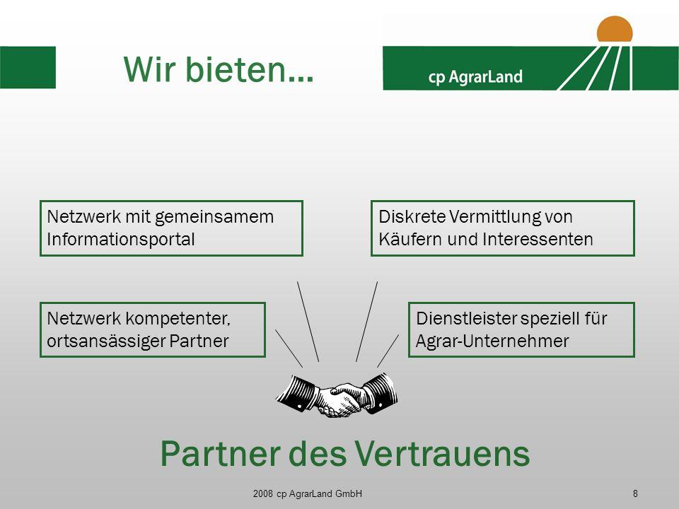 2008 cp AgrarLand GmbH8 Wir bieten… Dienstleister speziell für Agrar-Unternehmer Netzwerk mit gemeinsamem Informationsportal Netzwerk kompetenter, ort