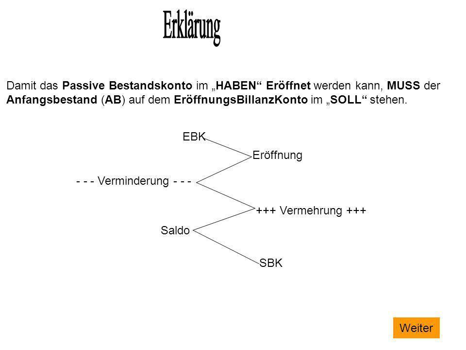 Damit das Passive Bestandskonto im HABEN Eröffnet werden kann, MUSS der Anfangsbestand (AB) auf dem EröffnungsBillanzKonto im SOLL stehen. EBK Eröffnu