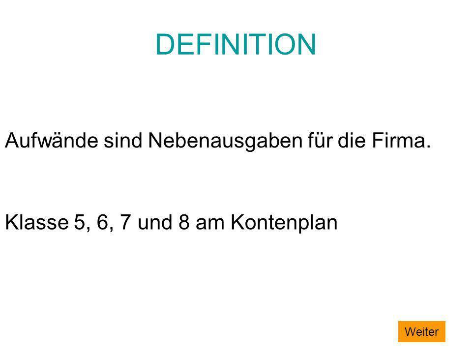 DEFINITION Aufwände sind Nebenausgaben für die Firma. Klasse 5, 6, 7 und 8 am Kontenplan