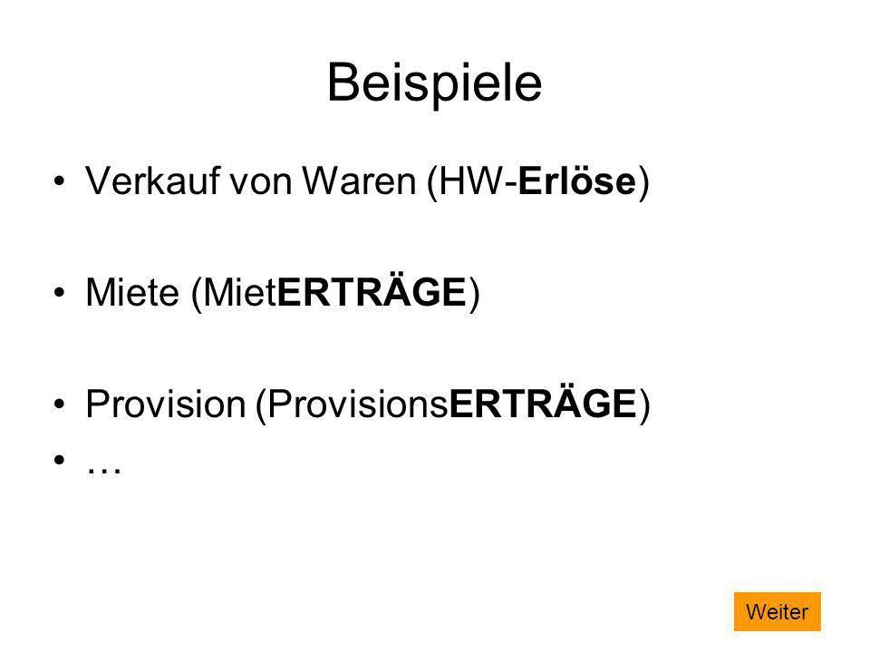 Beispiele Verkauf von Waren (HW-Erlöse) Miete (MietERTRÄGE) Provision (ProvisionsERTRÄGE) …