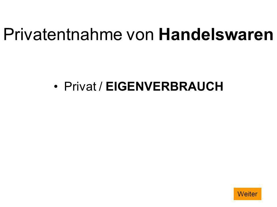 Privatentnahme von Handelswaren Privat / EIGENVERBRAUCH