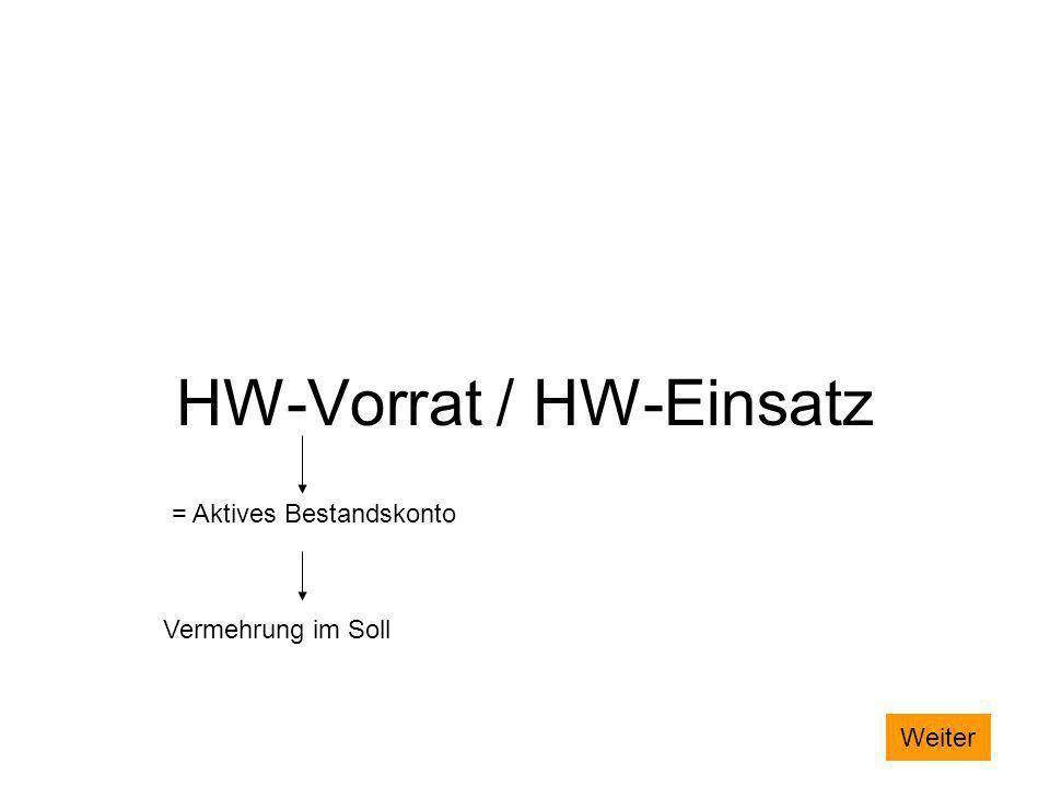 HW-Vorrat / HW-Einsatz = Aktives Bestandskonto Vermehrung im Soll
