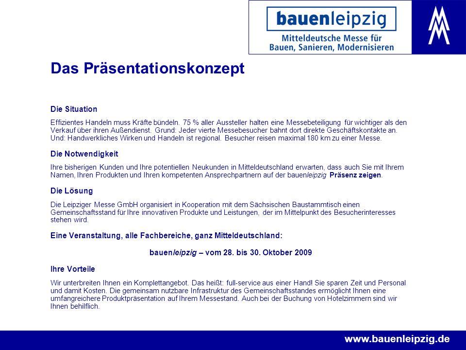 www.bauenleipzig.de Das Präsentationskonzept Die Situation Effizientes Handeln muss Kräfte bündeln. 75 % aller Aussteller halten eine Messebeteiligung