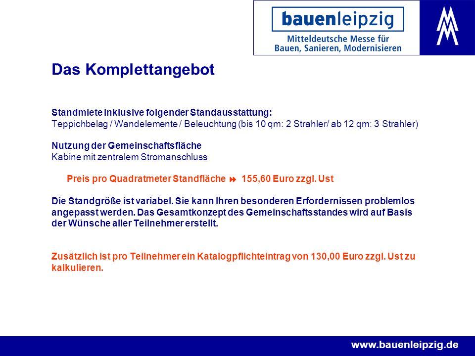 www.bauenleipzig.de Das Komplettangebot Standmiete inklusive folgender Standausstattung: Teppichbelag / Wandelemente / Beleuchtung (bis 10 qm: 2 Strah