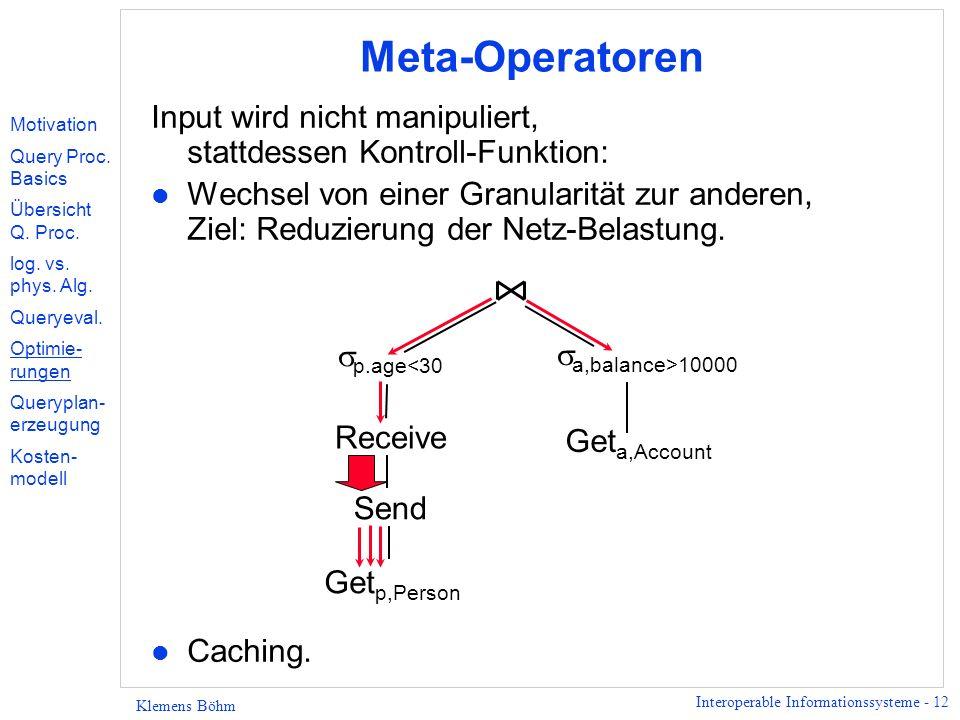 Interoperable Informationssysteme - 12 Klemens Böhm Meta-Operatoren Input wird nicht manipuliert, stattdessen Kontroll-Funktion: l Wechsel von einer Granularität zur anderen, Ziel: Reduzierung der Netz-Belastung.