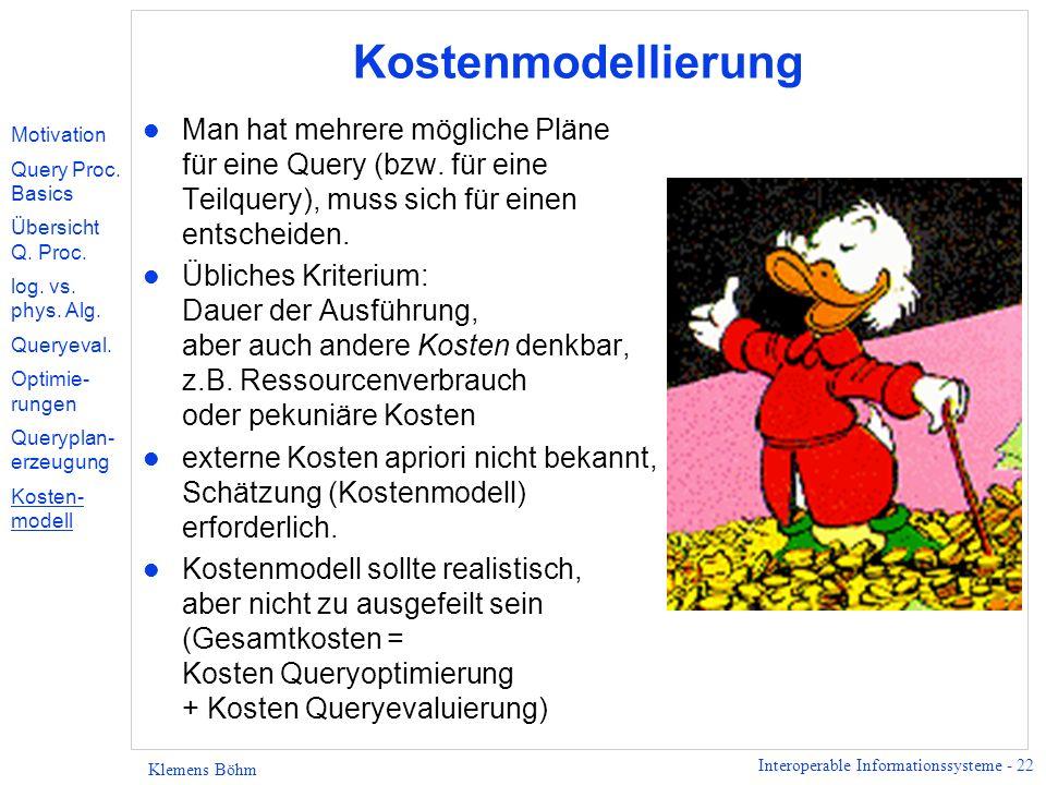 Interoperable Informationssysteme - 22 Klemens Böhm Kostenmodellierung l Man hat mehrere mögliche Pläne für eine Query (bzw.