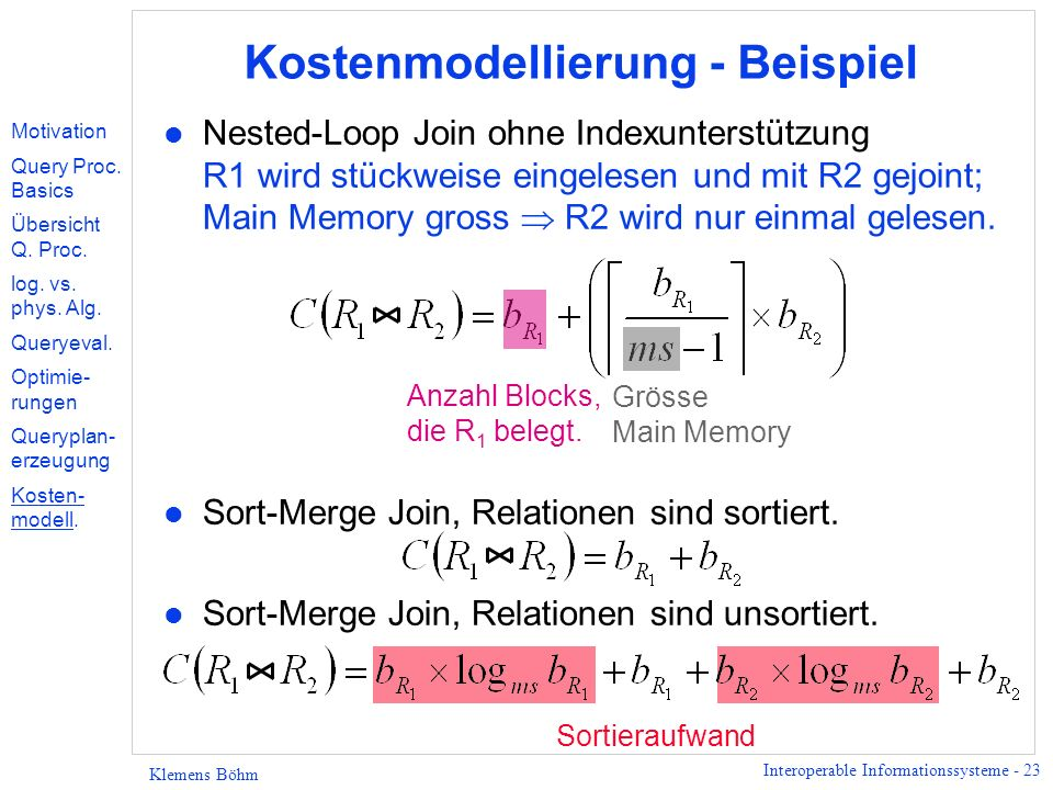 Interoperable Informationssysteme - 23 Klemens Böhm Sortieraufwand Kostenmodellierung - Beispiel l Nested-Loop Join ohne Indexunterstützung R1 wird stückweise eingelesen und mit R2 gejoint; Main Memory gross R2 wird nur einmal gelesen.