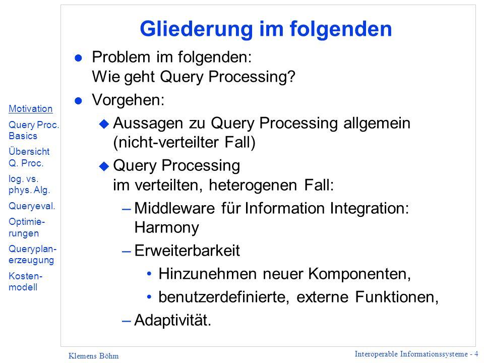 Interoperable Informationssysteme - 4 Klemens Böhm Gliederung im folgenden l Problem im folgenden: Wie geht Query Processing.