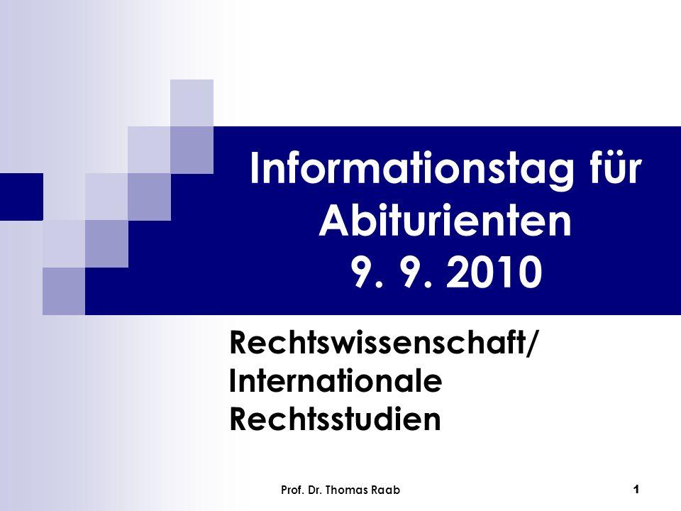 Prof. Dr. Thomas Raab 1 Informationstag für Abiturienten 9. 9. 2010 Rechtswissenschaft/ Internationale Rechtsstudien