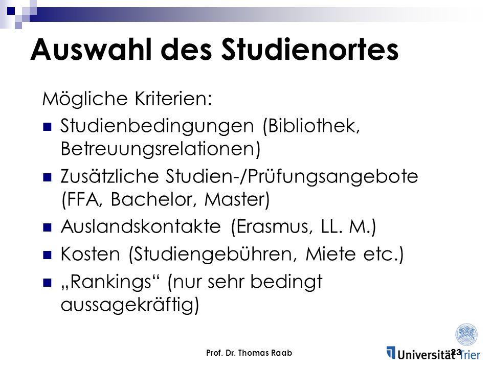 Prof. Dr. Thomas Raab23 Auswahl des Studienortes Mögliche Kriterien: Studienbedingungen (Bibliothek, Betreuungsrelationen) Zusätzliche Studien-/Prüfun