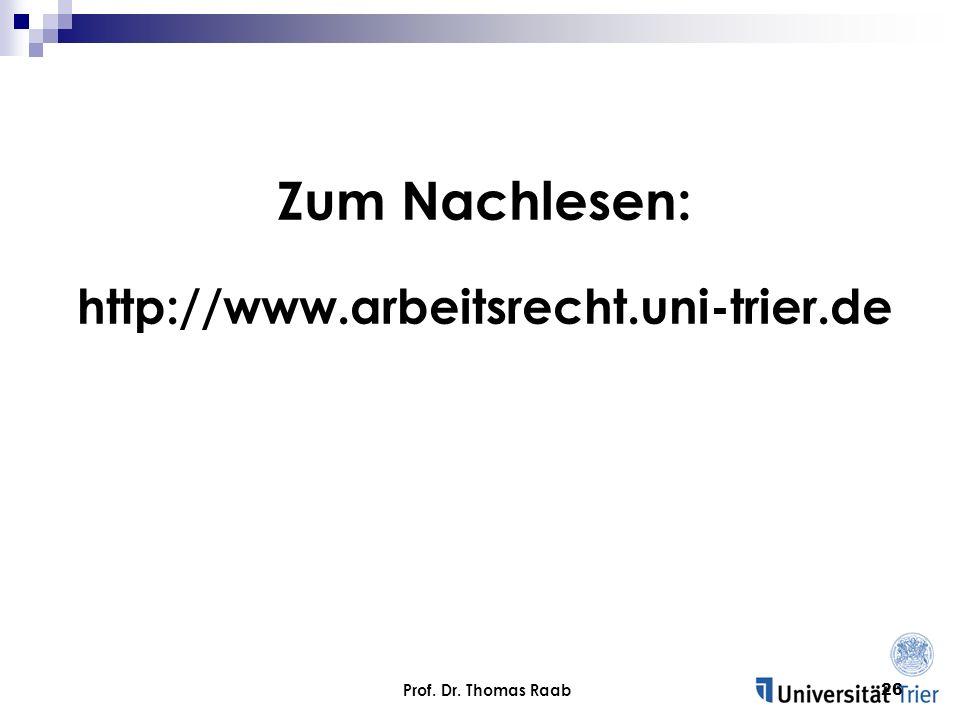 Prof. Dr. Thomas Raab26 Zum Nachlesen: http://www.arbeitsrecht.uni-trier.de