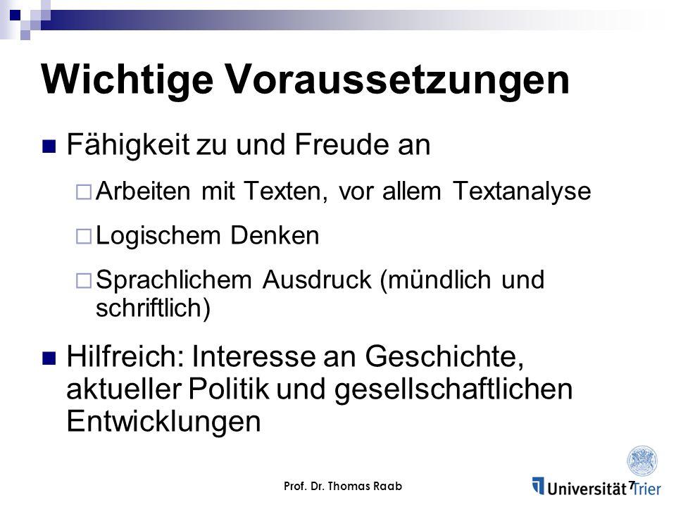 Prof. Dr. Thomas Raab7 Wichtige Voraussetzungen Fähigkeit zu und Freude an Arbeiten mit Texten, vor allem Textanalyse Logischem Denken Sprachlichem Au