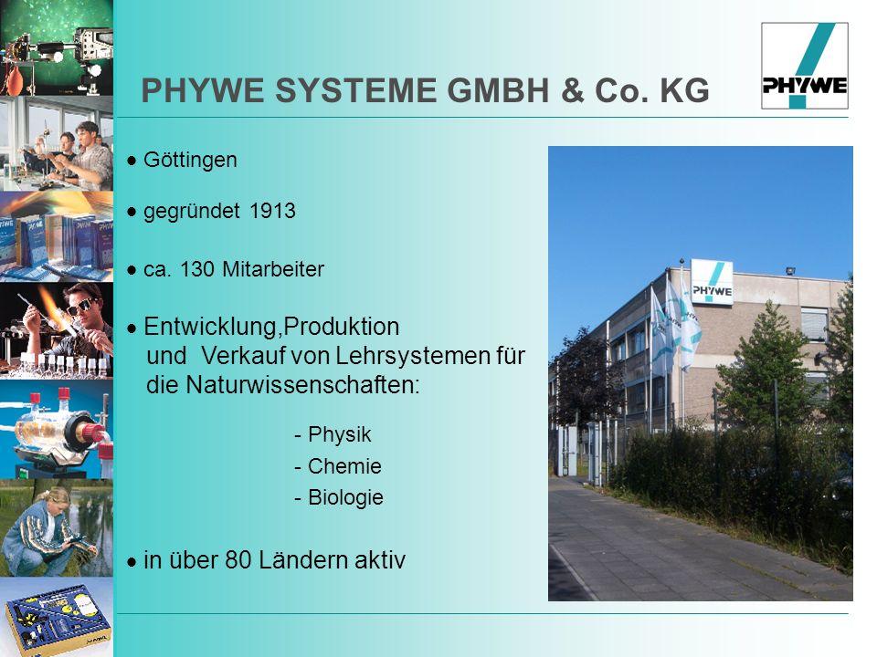 PHYWE SYSTEME GMBH & Co. KG gegründet 1913 c a. 130 Mitarbeiter Entwicklung,Produktion und Verkauf von Lehrsystemen für die Naturwissenschaften: - Phy