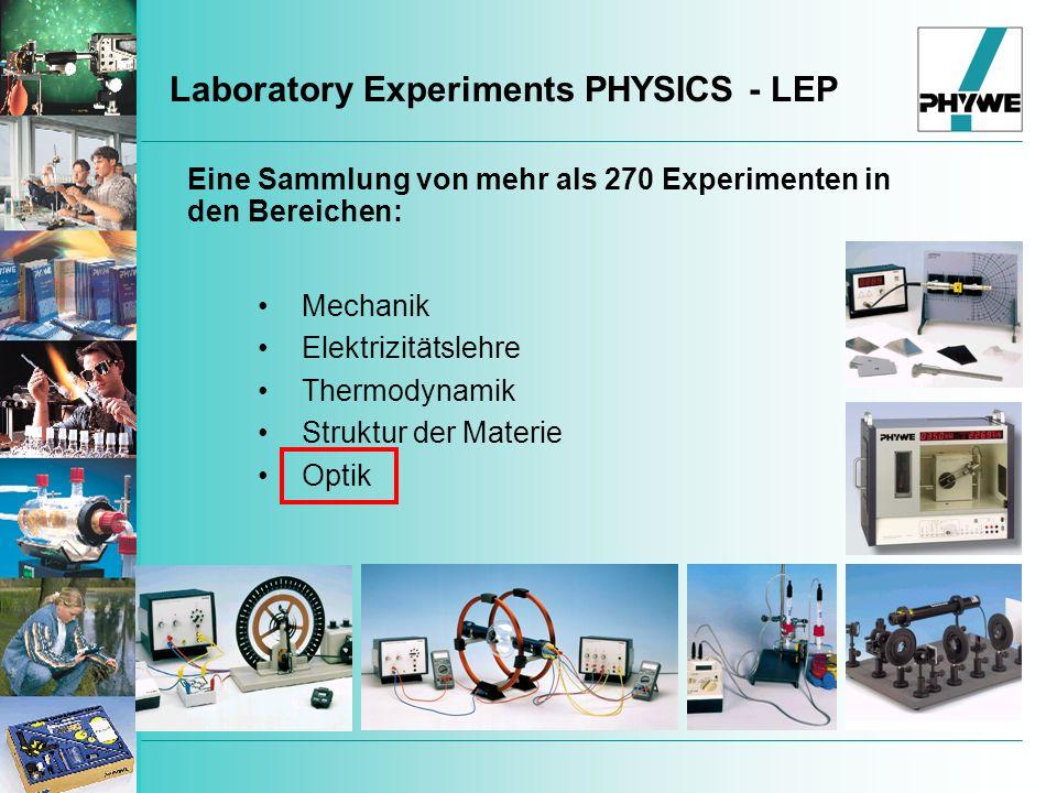 Eine Sammlung von mehr als 270 Experimenten in den Bereichen: Laboratory Experiments PHYSICS - LEP Mechanik Elektrizitätslehre Thermodynamik Struktur der Materie Optik