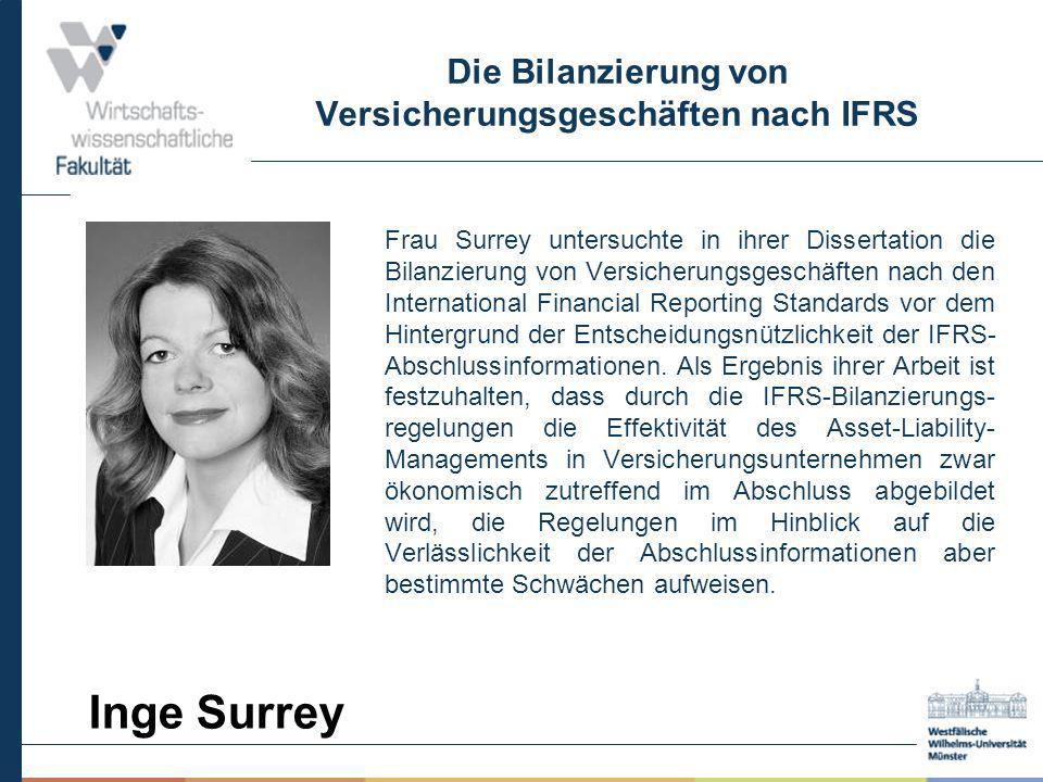 Die Bilanzierung von Versicherungsgeschäften nach IFRS Frau Surrey untersuchte in ihrer Dissertation die Bilanzierung von Versicherungsgeschäften nach