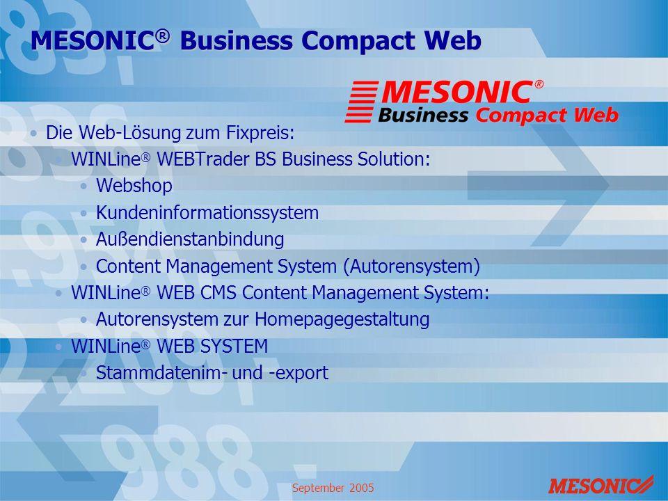 September 2005 MESONIC ® Business Compact Web Die Web-Lösung zum Fixpreis: WINLine ® WEBTrader BS Business Solution: Webshop Kundeninformationssystem