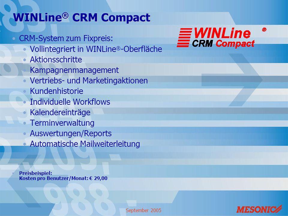 September 2005 WINLine ® CRM Compact CRM-System zum Fixpreis: Vollintegriert in WINLine ® -Oberfläche Aktionsschritte Kampagnenmanagement Vertriebs- u