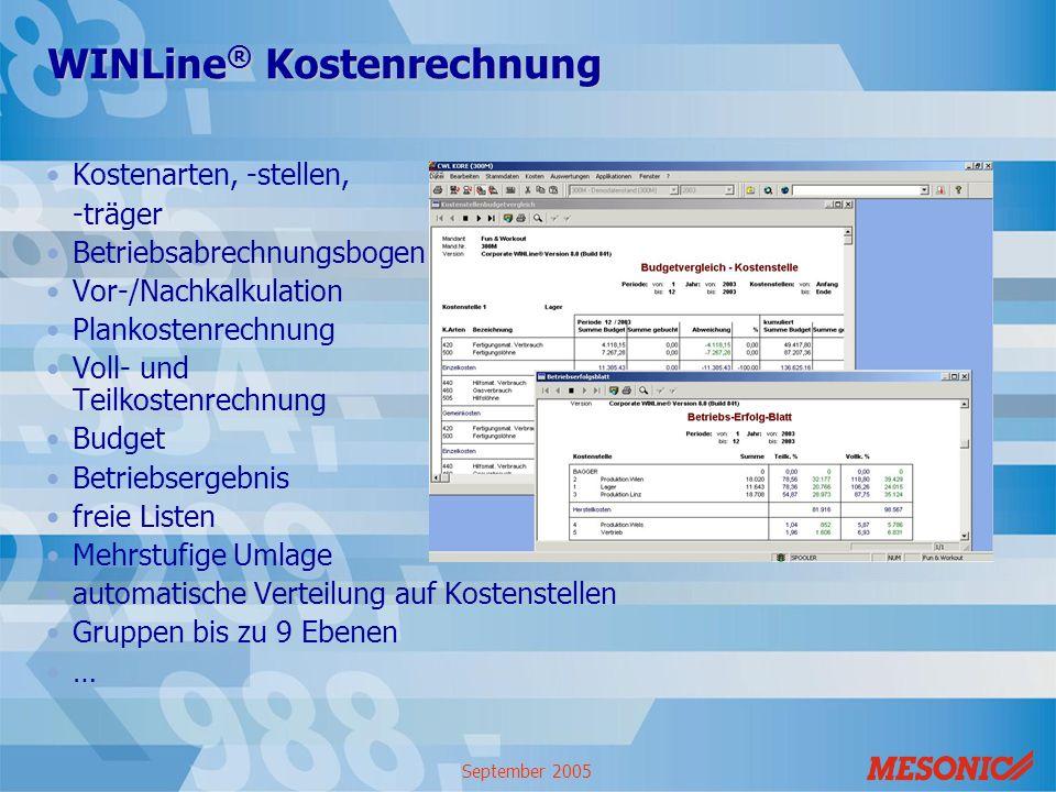 September 2005 WINLine ® Kostenrechnung Kostenarten, -stellen, -träger Betriebsabrechnungsbogen Vor-/Nachkalkulation Plankostenrechnung Voll- und Teil