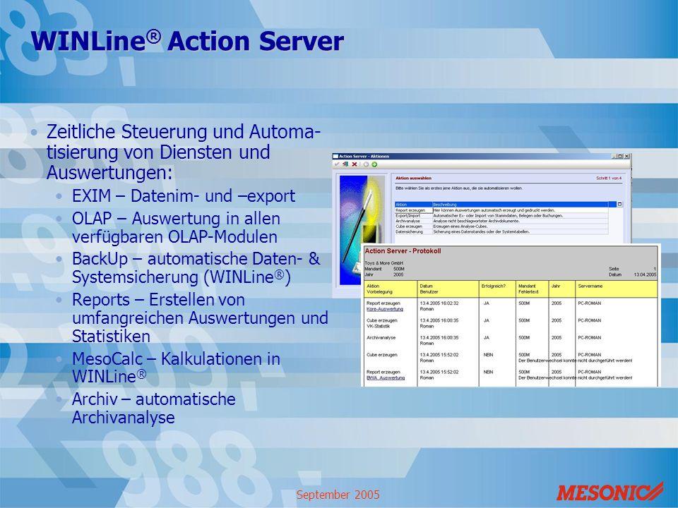 September 2005 WINLine ® Action Server Zeitliche Steuerung und Automa- tisierung von Diensten und Auswertungen: EXIM – Datenim- und –export OLAP – Aus
