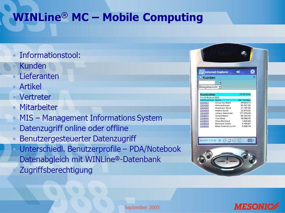 September 2005 WINLine ® MC – Mobile Computing Informationstool: Kunden Lieferanten Artikel Vertreter Mitarbeiter MIS – Management Informations System