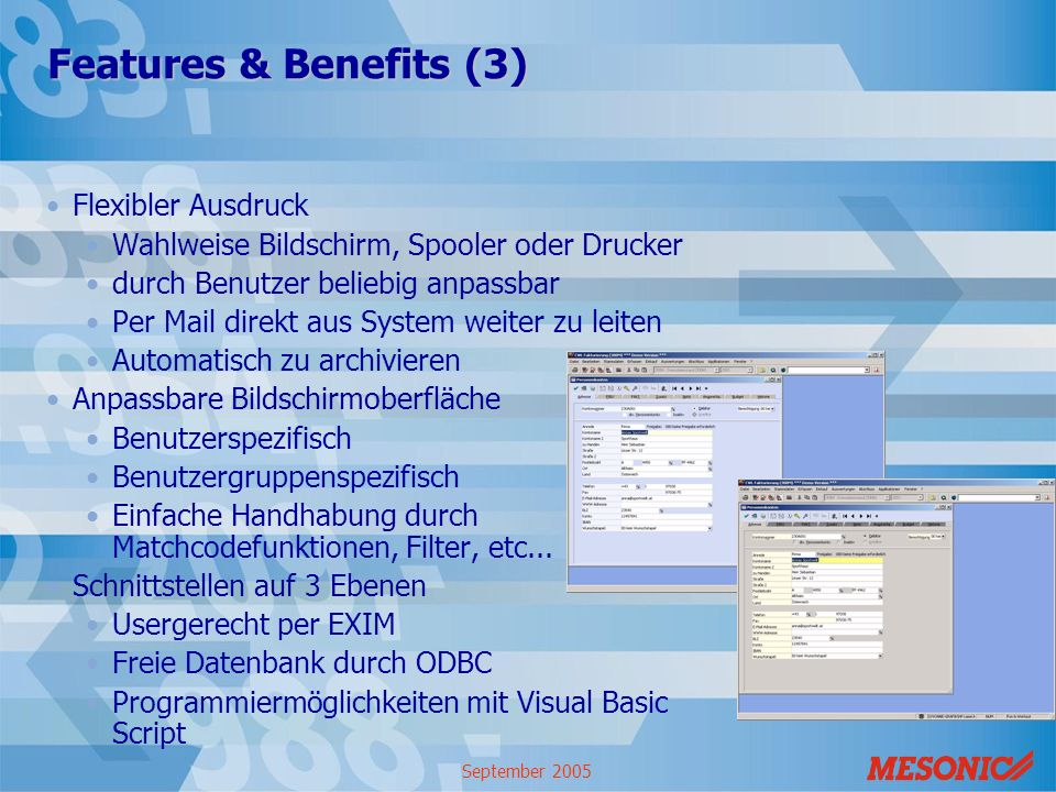 September 2005 Features & Benefits (3) Flexibler Ausdruck Wahlweise Bildschirm, Spooler oder Drucker durch Benutzer beliebig anpassbar Per Mail direkt