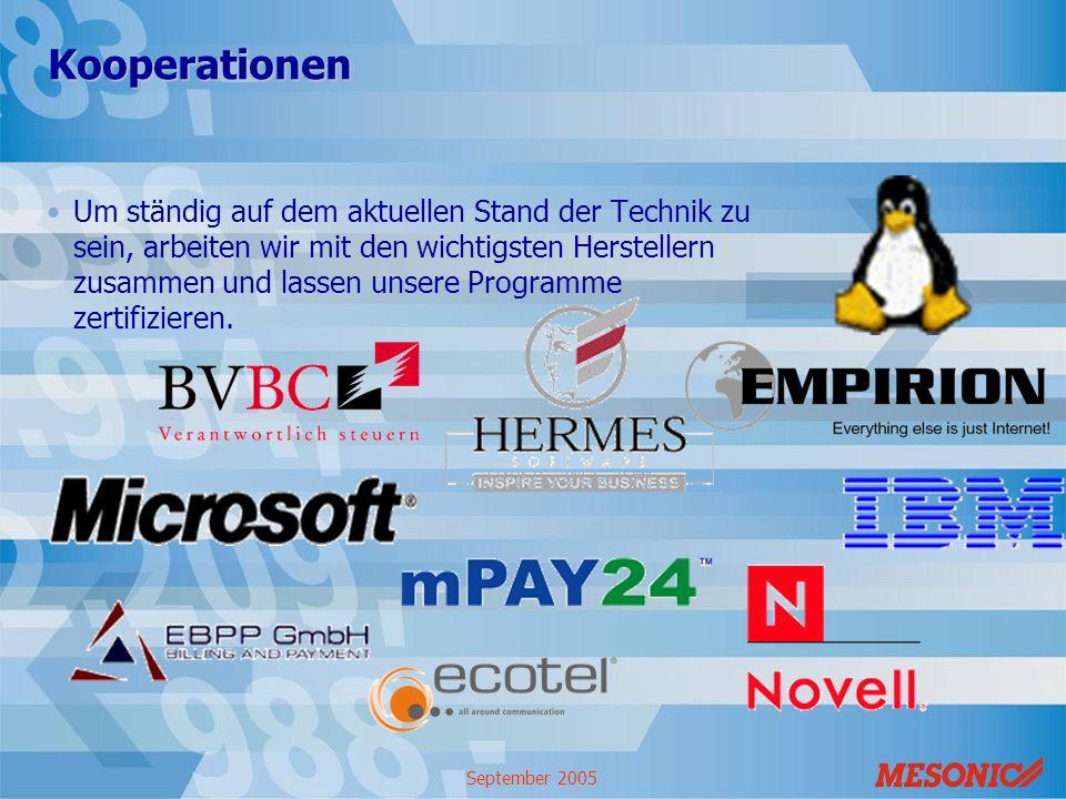 September 2005 Kooperationen Um ständig auf dem aktuellen Stand der Technik zu sein, arbeiten wir mit den wichtigsten Herstellern zusammen und lassen